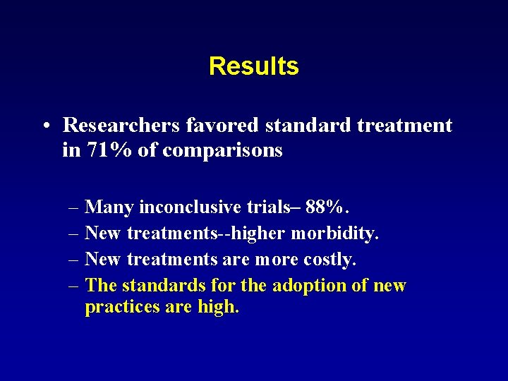 Results • Researchers favored standard treatment in 71% of comparisons – Many inconclusive trials–