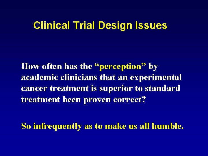 "Clinical Trial Design Issues How often has the ""perception"" by academic clinicians that an"