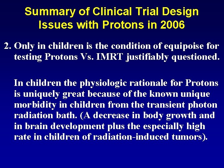 Summary of Clinical Trial Design Issues with Protons in 2006 2. Only in children