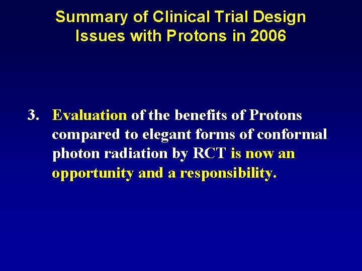 Summary of Clinical Trial Design Issues with Protons in 2006 3. Evaluation of the