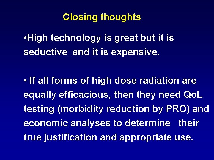 Closing thoughts • High technology is great but it is seductive and it is