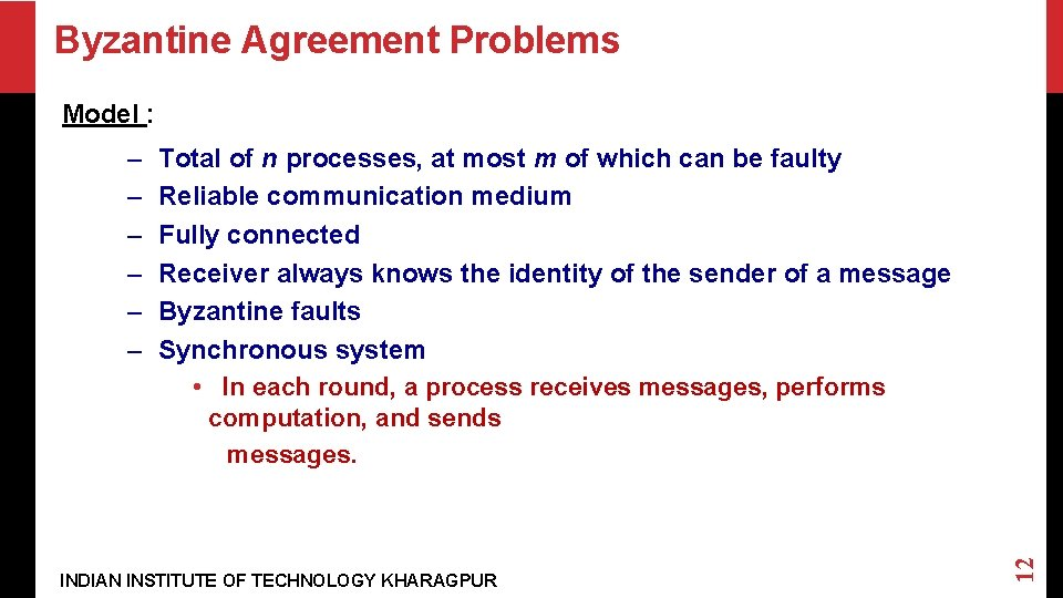 Byzantine Agreement Problems Model : Total of n processes, at most m of which