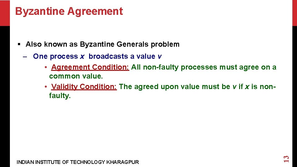 Byzantine Agreement § Also known as Byzantine Generals problem INDIAN INSTITUTE OF TECHNOLOGY KHARAGPUR