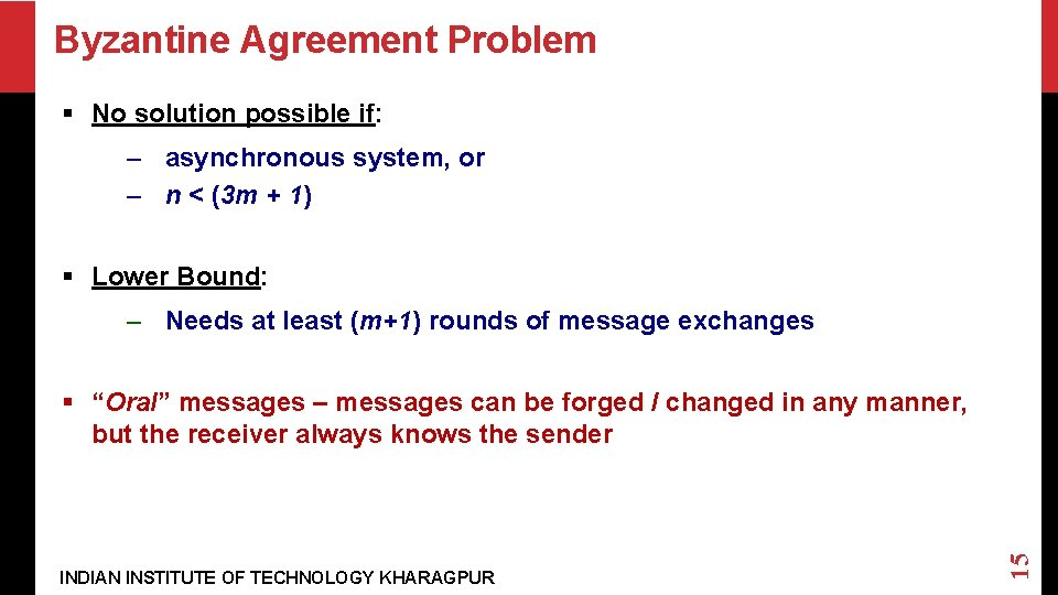 Byzantine Agreement Problem § No solution possible if: – asynchronous system, or – n