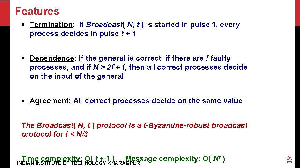 Features § Termination: If Broadcast( N, t ) is started in pulse 1, every