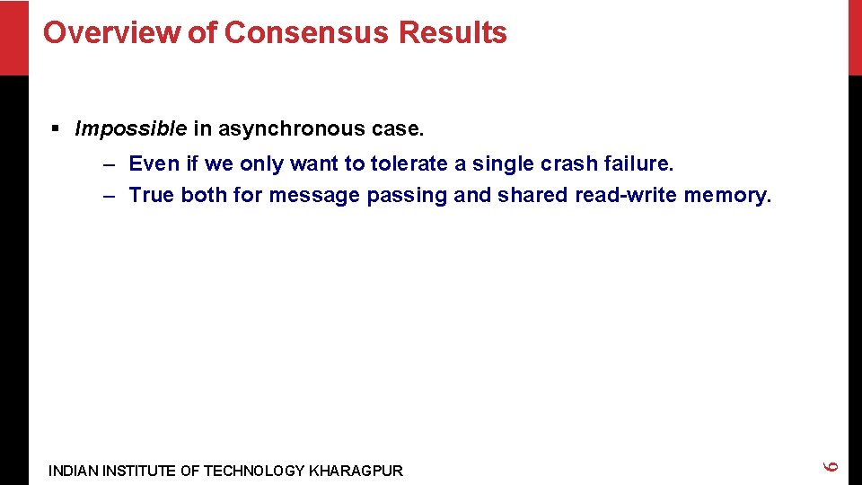 Overview of Consensus Results § Impossible in asynchronous case. INDIAN INSTITUTE OF TECHNOLOGY KHARAGPUR