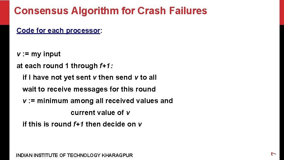 Consensus Algorithm for Crash Failures Code for each processor: v : = my input