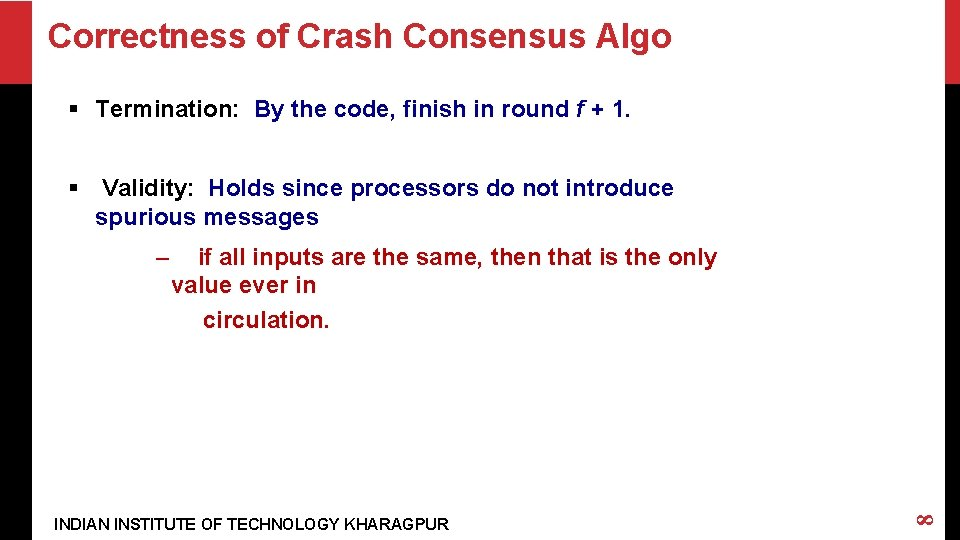 Correctness of Crash Consensus Algo § Termination: By the code, finish in round f