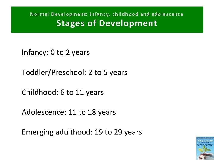 Normal Development: Infancy, childhood and adolescence Stages of Development Infancy: 0 to 2 years