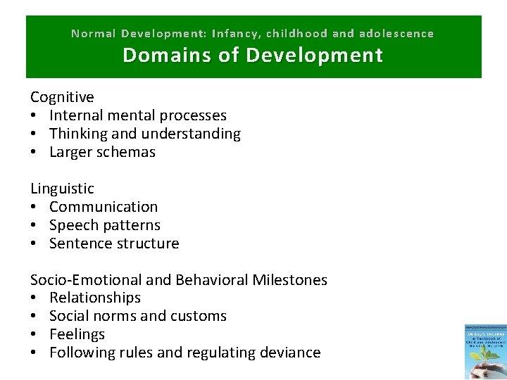 Normal Development: Infancy, childhood and adolescence Domains of Development Cognitive • Internal mental processes