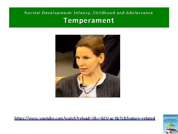 Normal Development: Infancy, Childhood and Adolescence Temperament https: //www. youtube. com/watch? reload=9&v=k. EU-az-Nz. Tc&feature=related