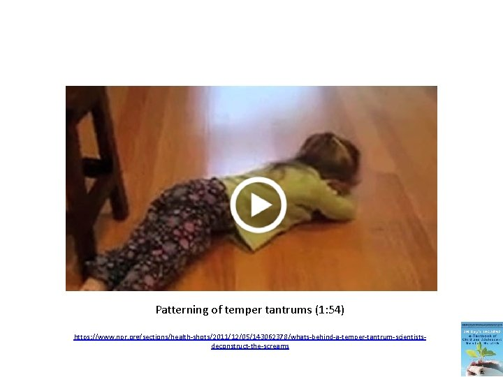 Patterning of temper tantrums (1: 54) https: //www. npr. org/sections/health-shots/2011/12/05/143062378/whats-behind-a-temper-tantrum-scientistsdeconstruct-the-screams