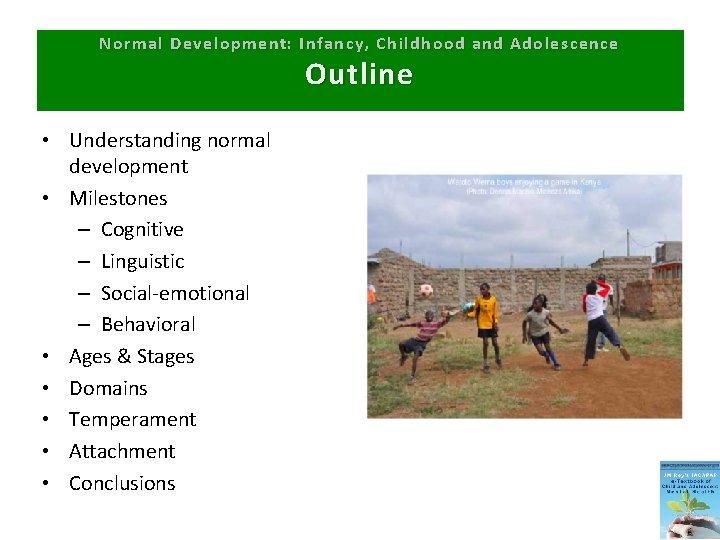 Normal Development: Infancy, Childhood and Adolescence Outline • Understanding normal development • Milestones –