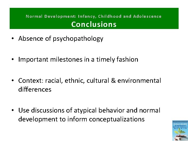 Normal Development: Infancy, Childhood and Adolescence Conclusions • Absence of psychopathology • Important milestones