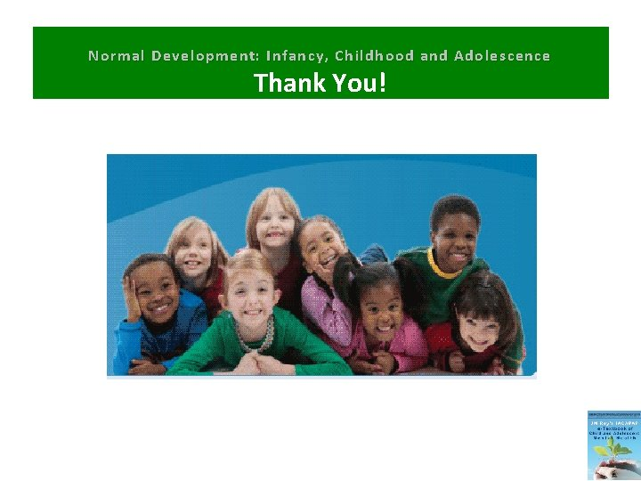 IACAPAP Thank You Slide Thank You! Normal Development: Infancy, Childhood and Adolescence