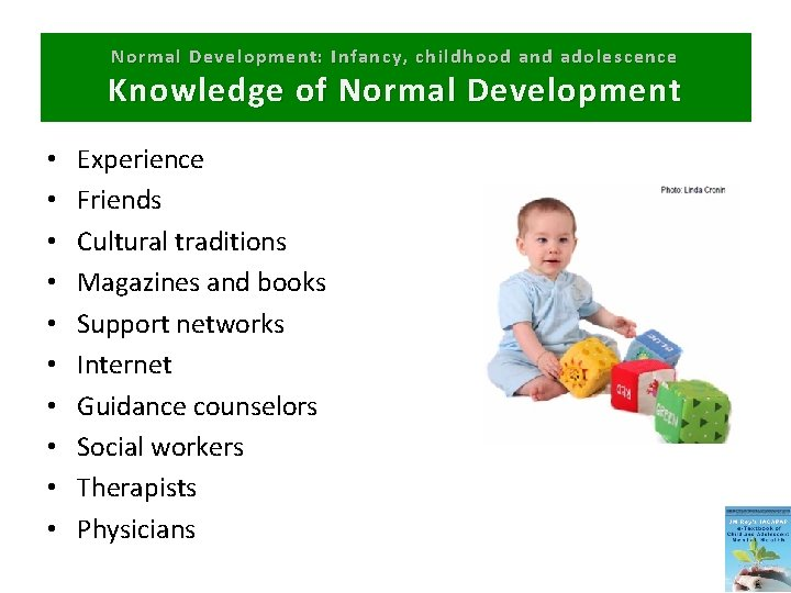 Normal Development: Infancy, childhood and adolescence Knowledge of Normal Development • • • Experience