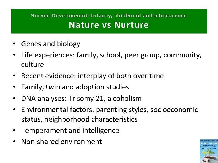 Normal Development: Infancy, childhood and adolescence Nature vs Nurture • Genes and biology •