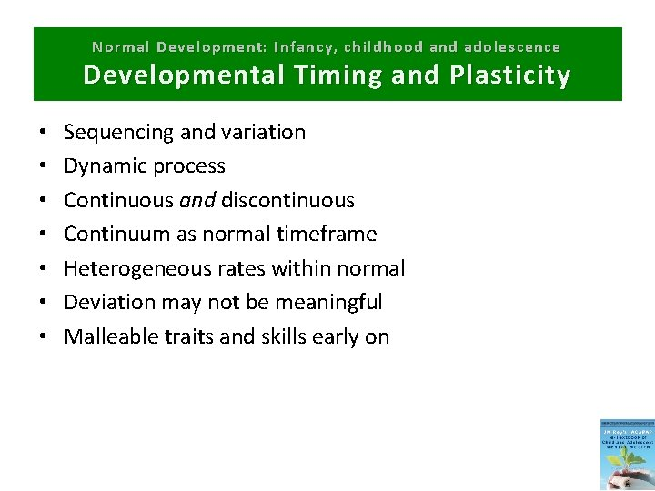 Normal Development: Infancy, childhood and adolescence Developmental Timing and Plasticity • • Sequencing and
