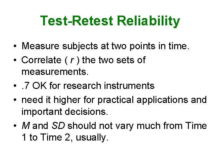 Test-Retest Reliability • Measure subjects at two points in time. • Correlate ( r