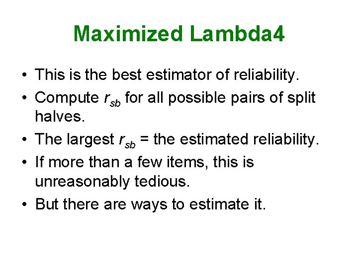 Maximized Lambda 4 • This is the best estimator of reliability. • Compute rsb