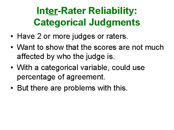 Inter-Rater Reliability: Categorical Judgments • Have 2 or more judges or raters. • Want