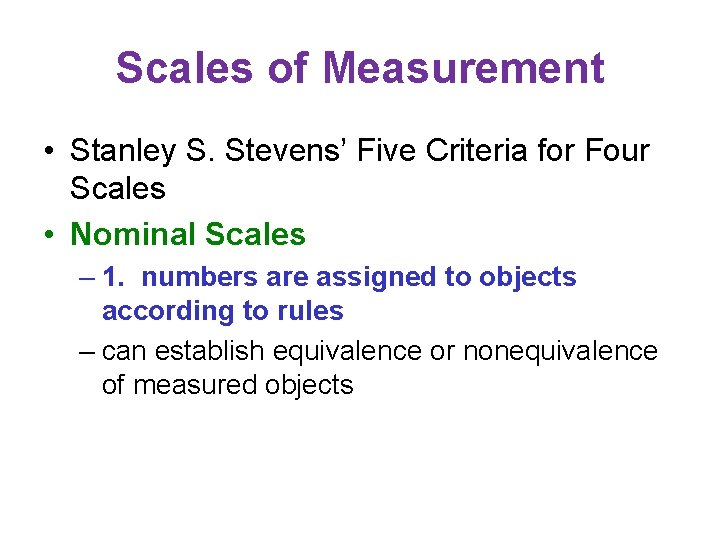 Scales of Measurement • Stanley S. Stevens' Five Criteria for Four Scales • Nominal