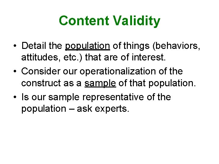 Content Validity • Detail the population of things (behaviors, attitudes, etc. ) that are