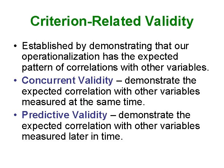 Criterion-Related Validity • Established by demonstrating that our operationalization has the expected pattern of