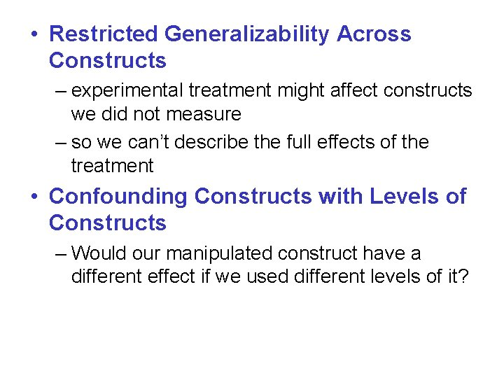 • Restricted Generalizability Across Constructs – experimental treatment might affect constructs we did