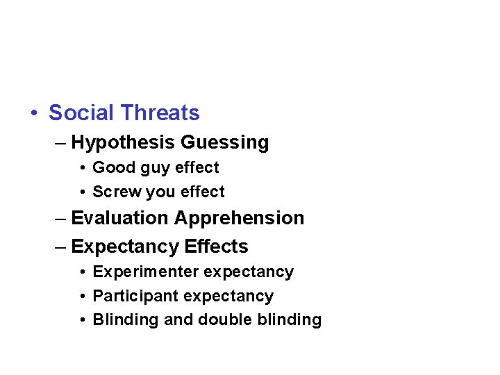 • Social Threats – Hypothesis Guessing • Good guy effect • Screw you