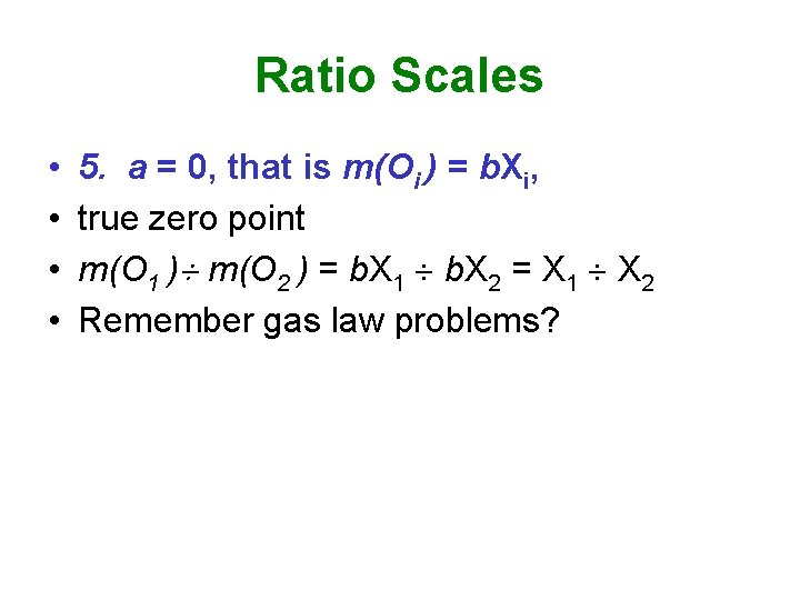 Ratio Scales • • 5. a = 0, that is m(Oi ) = b.