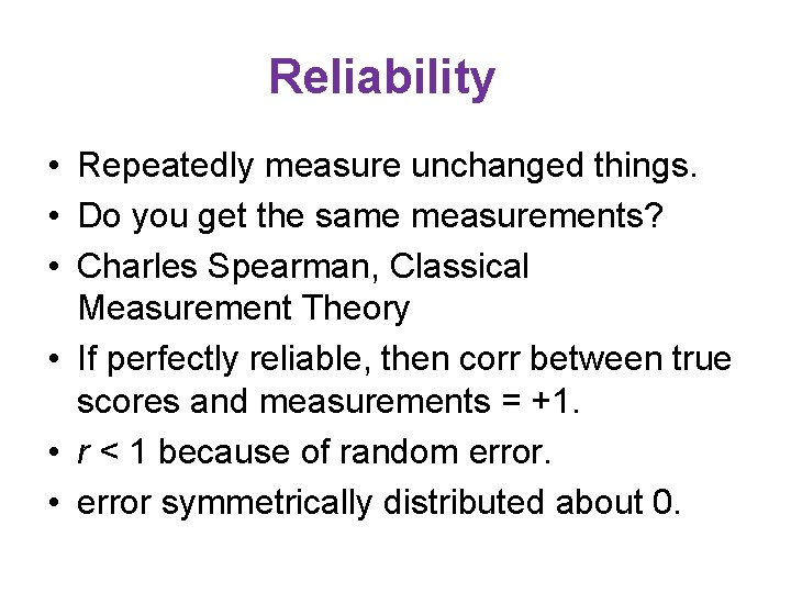 Reliability • Repeatedly measure unchanged things. • Do you get the same measurements? •