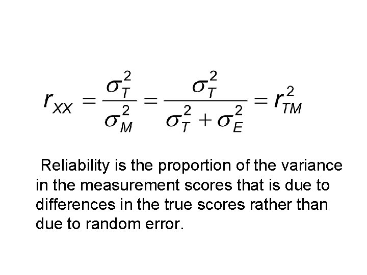 Reliability is the proportion of the variance in the measurement scores that is due