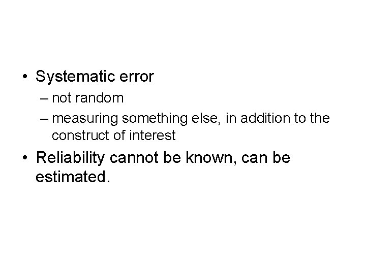 • Systematic error – not random – measuring something else, in addition to