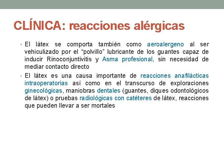 CLÍNICA: reacciones alérgicas • El látex se comporta también como aeroalergeno al ser vehiculizado
