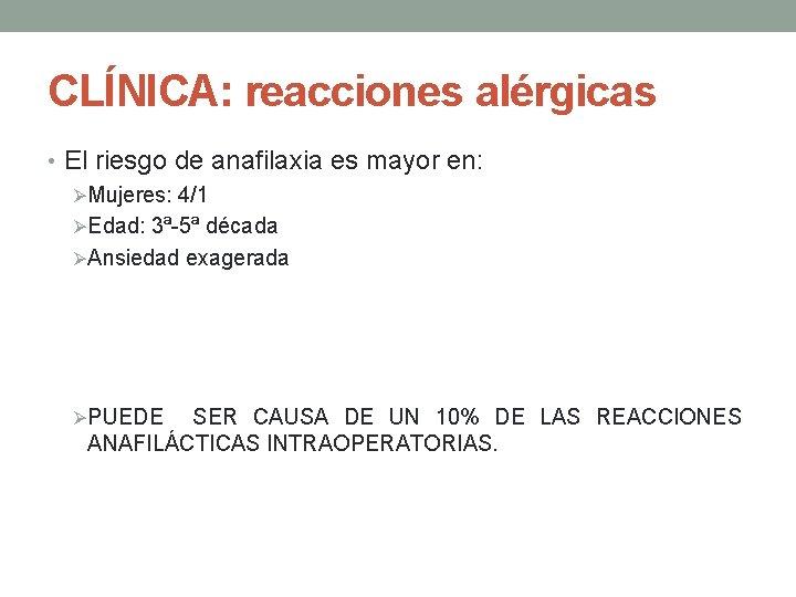 CLÍNICA: reacciones alérgicas • El riesgo de anafilaxia es mayor en: ØMujeres: 4/1 ØEdad: