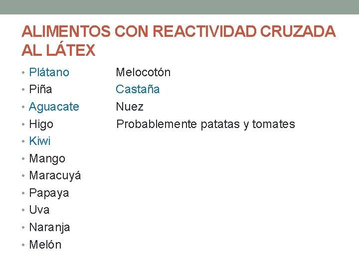 ALIMENTOS CON REACTIVIDAD CRUZADA AL LÁTEX • Plátano • Piña • Aguacate • Higo