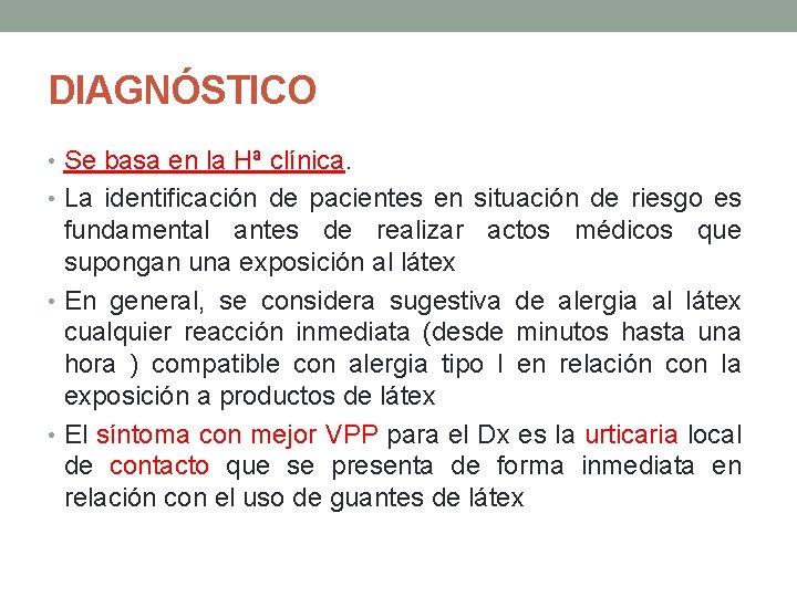 DIAGNÓSTICO • Se basa en la Hª clínica. • La identificación de pacientes en