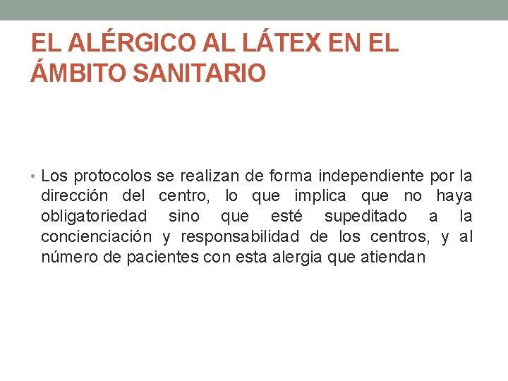 EL ALÉRGICO AL LÁTEX EN EL ÁMBITO SANITARIO • Los protocolos se realizan de