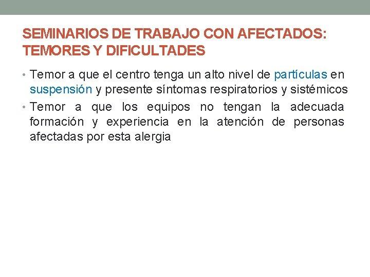 SEMINARIOS DE TRABAJO CON AFECTADOS: TEMORES Y DIFICULTADES • Temor a que el centro