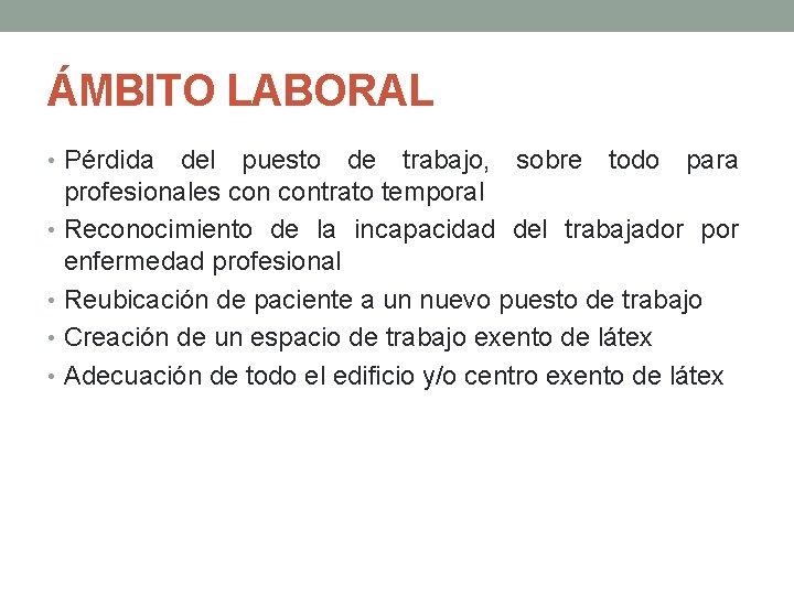 ÁMBITO LABORAL • Pérdida del puesto de trabajo, sobre todo para profesionales contrato temporal