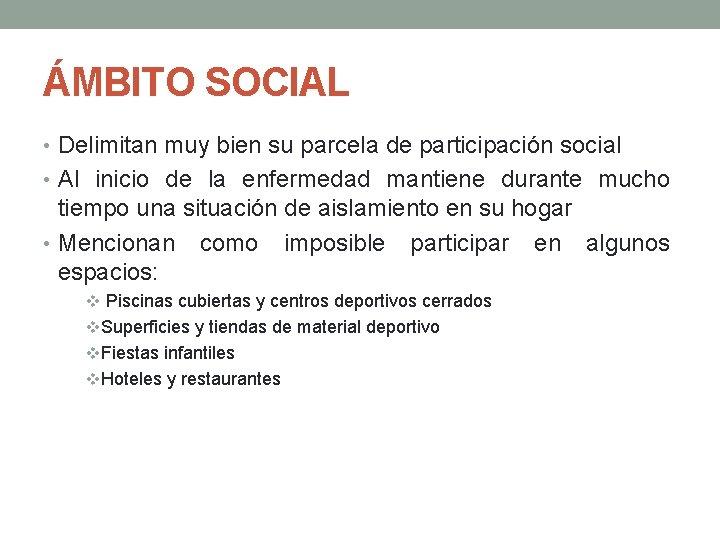 ÁMBITO SOCIAL • Delimitan muy bien su parcela de participación social • Al inicio