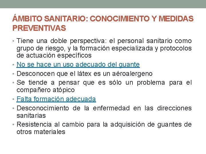 ÁMBITO SANITARIO: CONOCIMIENTO Y MEDIDAS PREVENTIVAS • Tiene una doble perspectiva: el personal sanitario