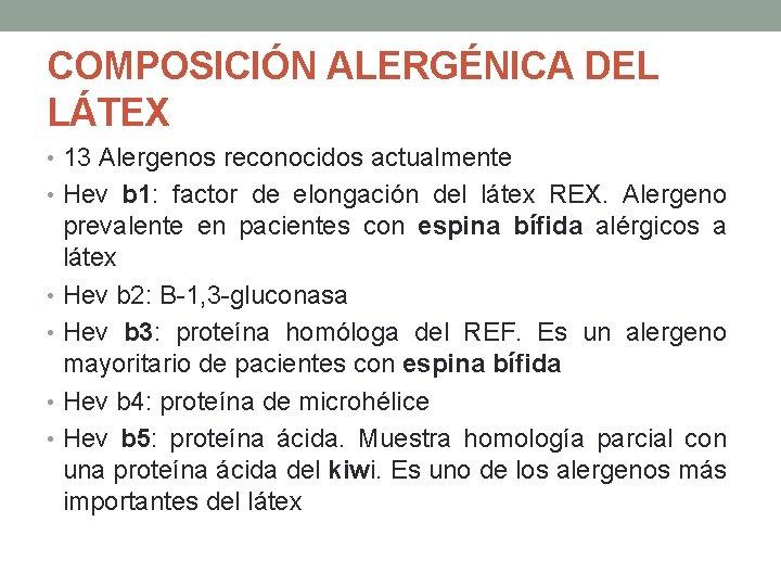 COMPOSICIÓN ALERGÉNICA DEL LÁTEX • 13 Alergenos reconocidos actualmente • Hev b 1: factor