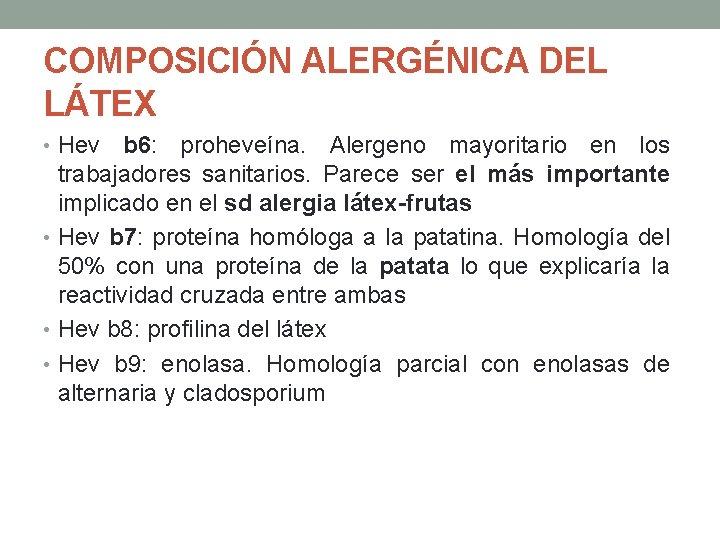 COMPOSICIÓN ALERGÉNICA DEL LÁTEX • Hev b 6: proheveína. Alergeno mayoritario en los trabajadores