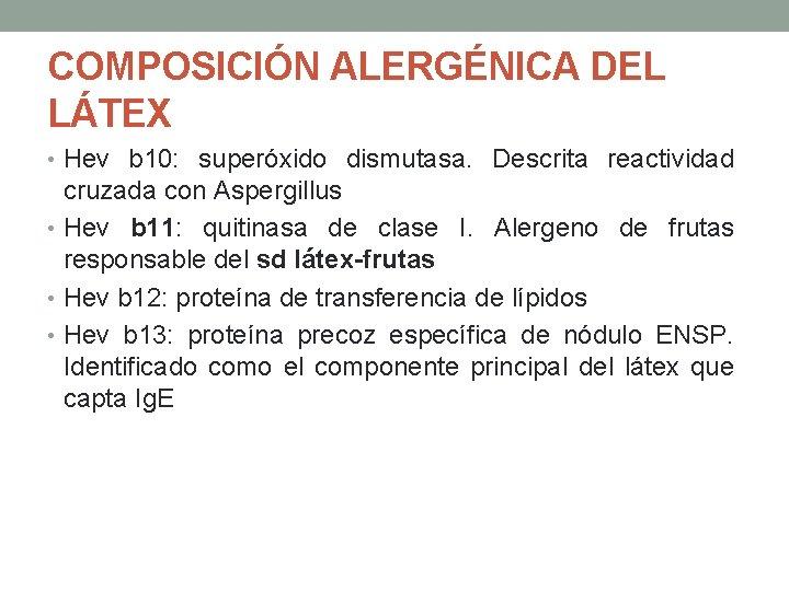 COMPOSICIÓN ALERGÉNICA DEL LÁTEX • Hev b 10: superóxido dismutasa. Descrita reactividad cruzada con