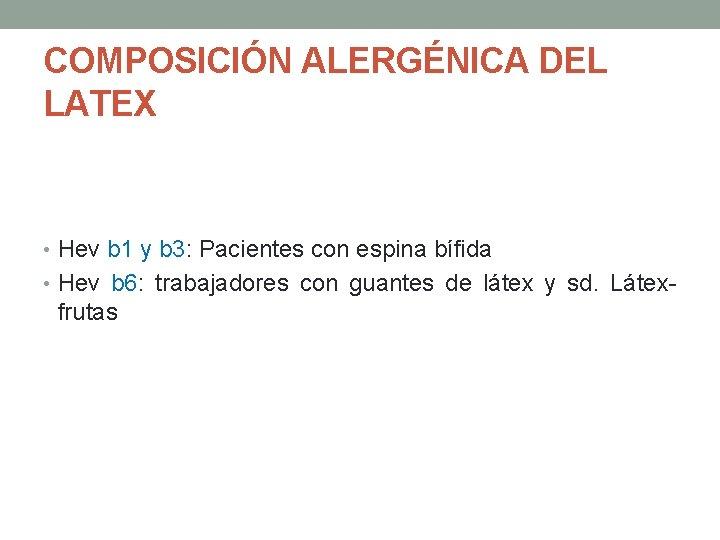 COMPOSICIÓN ALERGÉNICA DEL LATEX • Hev b 1 y b 3: Pacientes con espina