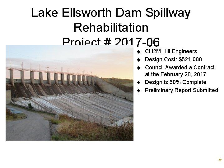 Lake Ellsworth Dam Spillway Rehabilitation Project # 2017 -06 u u u CH 2