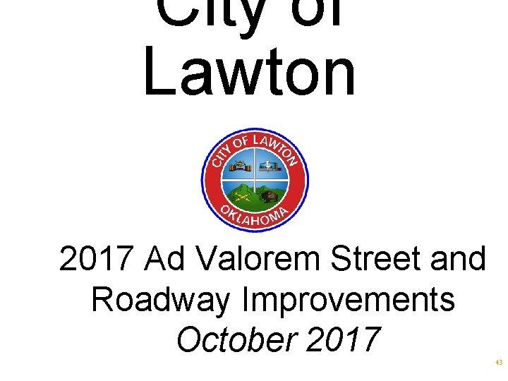 City of Lawton 2017 Ad Valorem Street and Roadway Improvements October 2017 43
