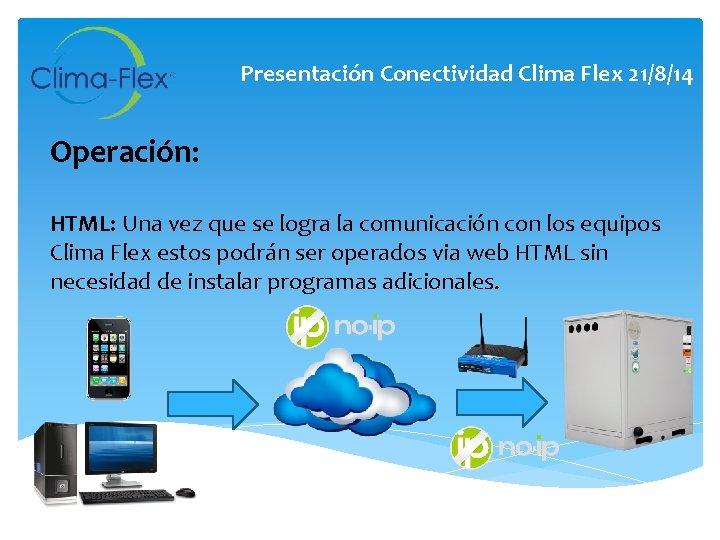 Presentación Conectividad Clima Flex 21/8/14 Operación: HTML: Una vez que se logra la comunicación